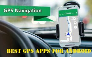 Best GPS Apps For Android and iOS