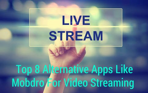 Top 8 Alternative Apps Like Mobdro for Video Streaming