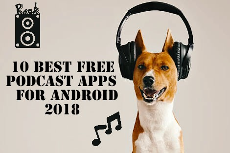 10 Best Free Podcast Apps for Android 2018