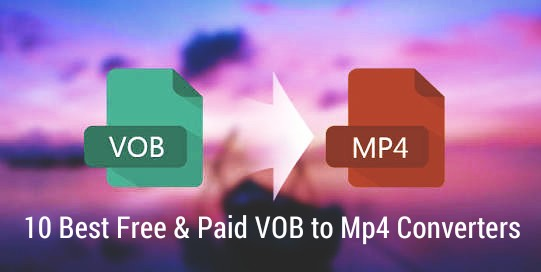 10 Best Free & Paid VOB to MP4 Converters