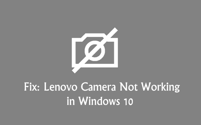 Lenovo Camera not Working in Windows 10 - How to fix